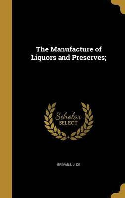The Manufacture of Liquors and Preserves;