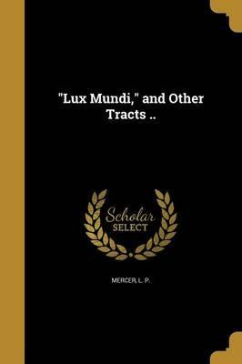 Lux Mundi, and Other Tracts ..