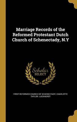 Marriage Records of the Reformed Protestant Dutch Church of Schenectady, N.y