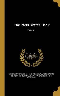The Paris Sketch Book; Volume 1