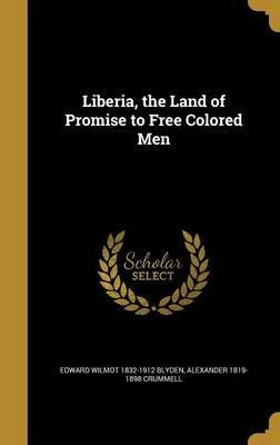 Liberia, the Land of Promise to Free Colored Men