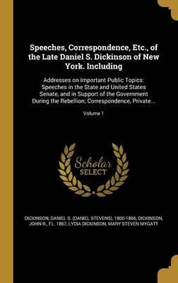 Speeches, Correspondence, Etc., of the Late Daniel S. Dickinson of New York. Including