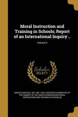 Moral Instruction and Training in Schools; Report of an International Inquiry ..; Volume 2