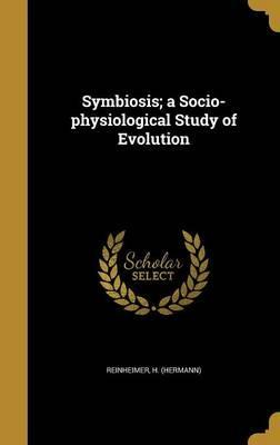 Symbiosis; A Socio-Physiological Study of Evolution