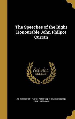 The Speeches of the Right Honourable John Philpot Curran