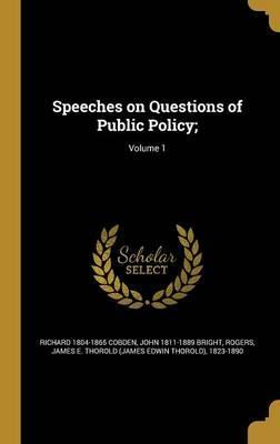 Speeches on Questions of Public Policy;; Volume 1