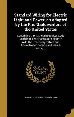Standard Wiring for Electric Light and Power, as Adopted by the Fire Underwriters of the United States