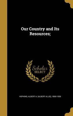 Our Country and Its Resources;