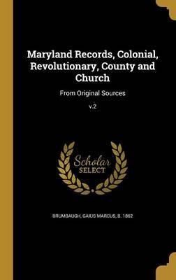 Maryland Records, Colonial, Revolutionary, County and Church
