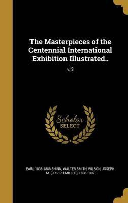 The Masterpieces of the Centennial International Exhibition Illustrated..; V. 3