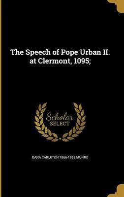 The Speech of Pope Urban II. at Clermont, 1095;