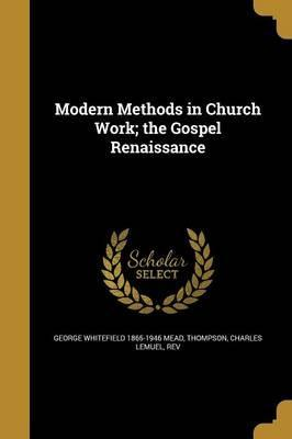 Modern Methods in Church Work; The Gospel Renaissance
