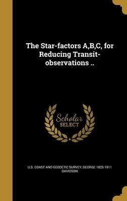 The Star-Factors A, B, C, for Reducing Transit-Observations ..