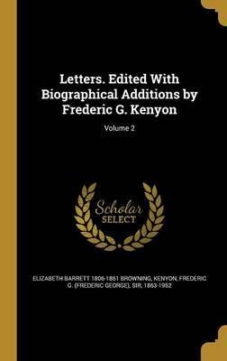 Letters. Edited with Biographical Additions by Frederic G. Kenyon; Volume 2