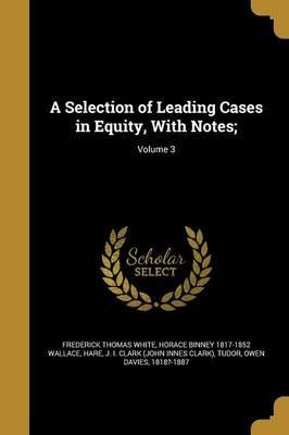 A Selection of Leading Cases in Equity, with Notes;; Volume 3