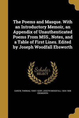 The Poems and Masque. with an Introductory Memoir, an Appendix of Unauthenticated Poems from Mss., Notes, and a Table of First Lines. Edited by Joseph Woodfall Ebsworth