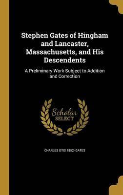Stephen Gates of Hingham and Lancaster, Massachusetts, and His Descendents