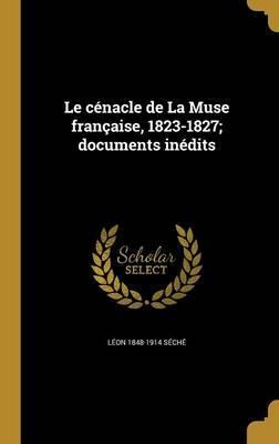 Le Cenacle de La Muse Francaise, 1823-1827; Documents Inedits