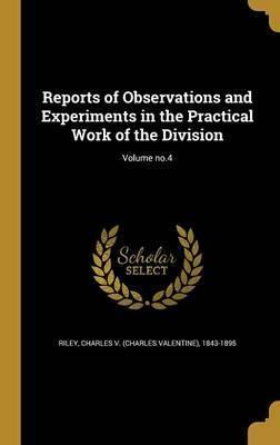 Reports of Observations and Experiments in the Practical Work of the Division; Volume No.4