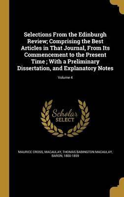 Selections from the Edinburgh Review; Comprising the Best Articles in That Journal, from Its Commencement to the Present Time; With a Preliminary Dissertation, and Explanatory Notes; Volume 4