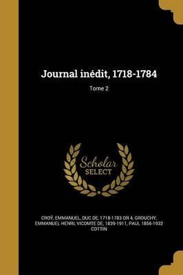 Journal Inedit, 1718-1784; Tome 2