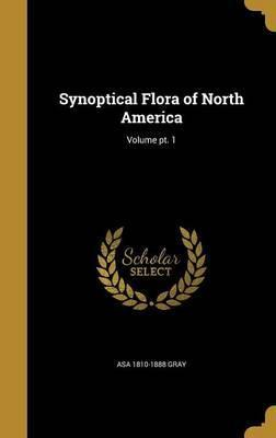 Synoptical Flora of North America; Volume PT. 1