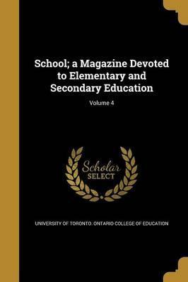 School; A Magazine Devoted to Elementary and Secondary Education; Volume 4