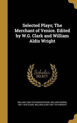 Selected Plays; The Merchant of Venice. Edited by W.G. Clark and William Aldis Wright