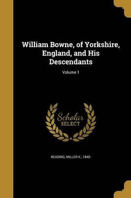 William Bowne, of Yorkshire, England, and His Descendants; Volume 1