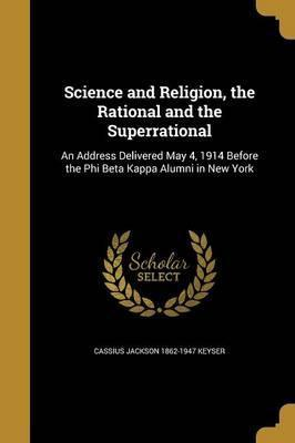 Science and Religion, the Rational and the Superrational