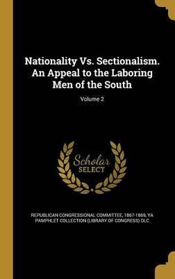 Nationality vs. Sectionalism. an Appeal to the Laboring Men of the South; Volume 2