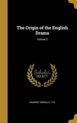 The Origin of the English Drama; Volume 2