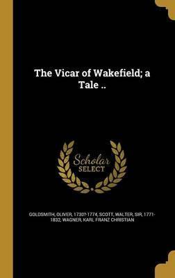 The Vicar of Wakefield; A Tale ..
