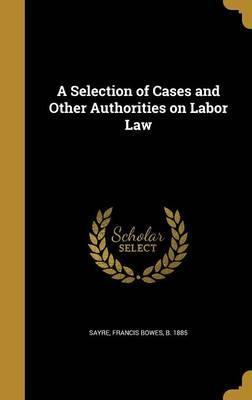 A Selection of Cases and Other Authorities on Labor Law