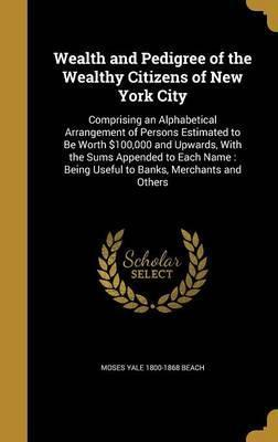 Wealth and Pedigree of the Wealthy Citizens of New York City