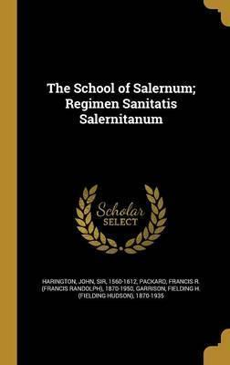 The School of Salernum; Regimen Sanitatis Salernitanum