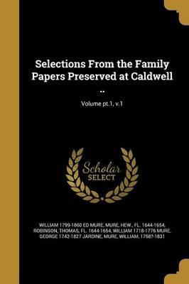 Selections from the Family Papers Preserved at Caldwell ..; Volume PT.1, V.1