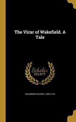 The Vicar of Wakefield. a Tale