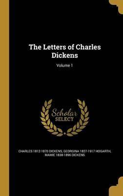 The Letters of Charles Dickens; Volume 1