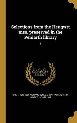 Selections from the Hengwrt Mss. Preserved in the Peniarth Library; 1