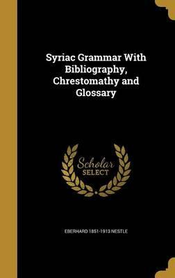 Syriac Grammar with Bibliography, Chrestomathy and Glossary