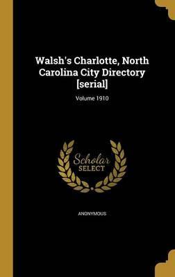 Walsh's Charlotte, North Carolina City Directory [Serial]; Volume 1910