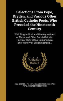 Selections from Pope, Dryden, and Various Other British Catholic Poets, Who Preceded the Nineteenth Century