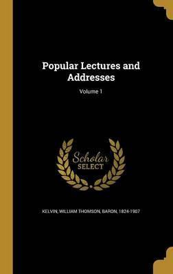 Popular Lectures and Addresses; Volume 1