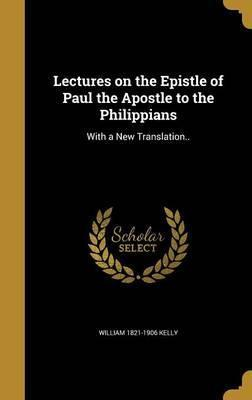 Lectures on the Epistle of Paul the Apostle to the Philippians