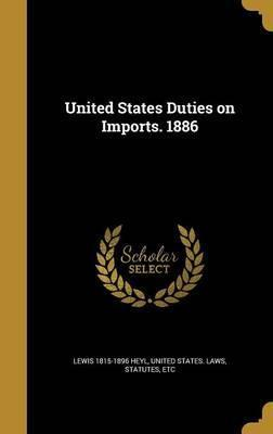 United States Duties on Imports. 1886