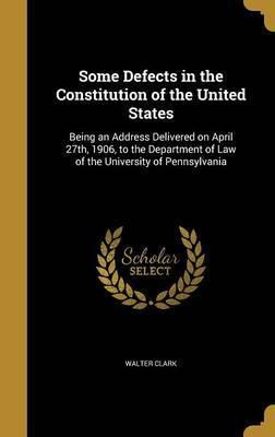 Some Defects in the Constitution of the United States