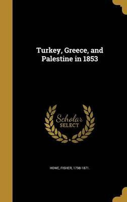 Turkey, Greece, and Palestine in 1853
