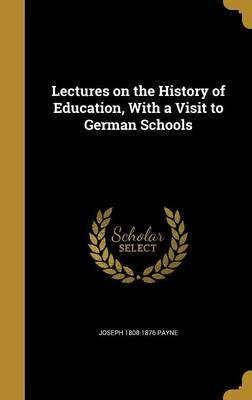 Lectures on the History of Education, with a Visit to German Schools