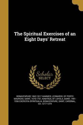 The Spiritual Exercises of an Eight Days' Retreat